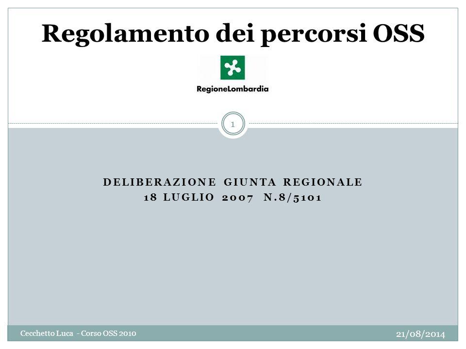 DELIBERAZIONE GIUNTA REGIONALE 18 LUGLIO 2007 N.8/5101 21/08/2014 Cecchetto Luca - Corso OSS 2010 1 Regolamento dei percorsi OSS
