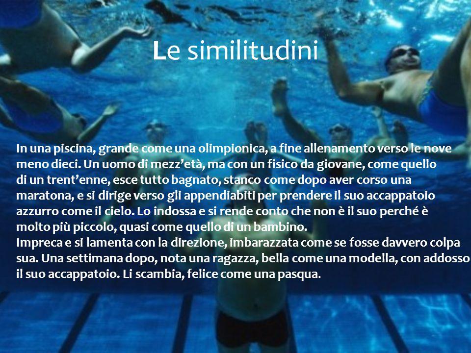 Le similitudini In una piscina, grande come una olimpionica, a fine allenamento verso le nove meno dieci. Un uomo di mezz'età, ma con un fisico da gio