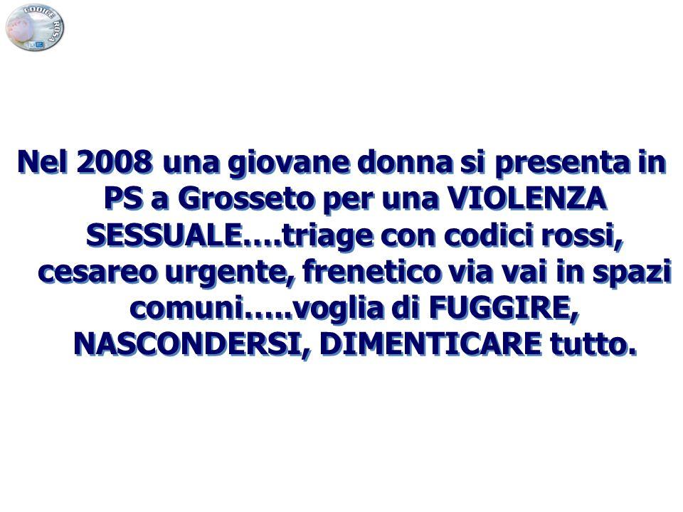 Nel 2008 una giovane donna si presenta in PS a Grosseto per una VIOLENZA SESSUALE….triage con codici rossi, cesareo urgente, frenetico via vai in spaz