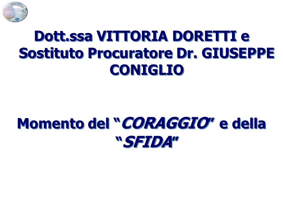 """Dott.ssa VITTORIA DORETTI e Sostituto Procuratore Dr. GIUSEPPE CONIGLIO Momento del """" CORAGGIO """" e della """" SFIDA """" Dott.ssa VITTORIA DORETTI e Sostitu"""