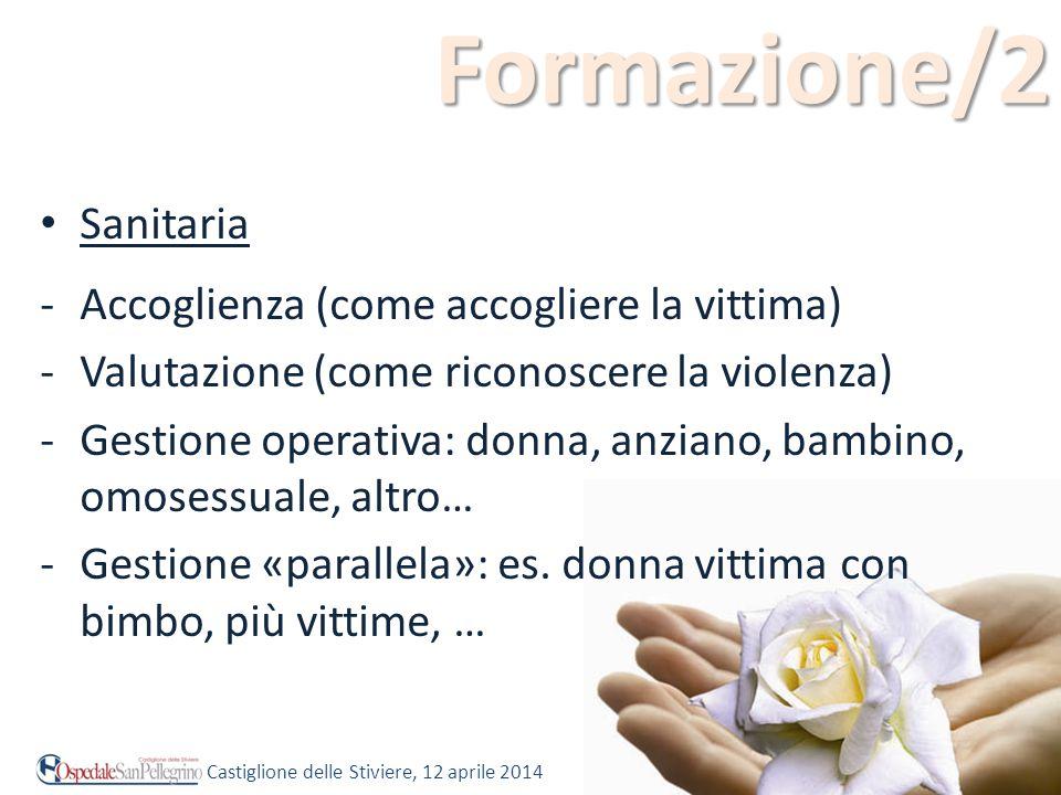 Formazione/2 Sanitaria -Accoglienza (come accogliere la vittima) -Valutazione (come riconoscere la violenza) -Gestione operativa: donna, anziano, bamb