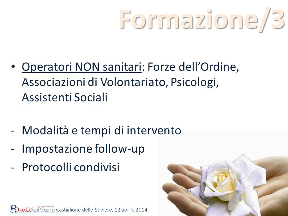 Formazione/3 Operatori NON sanitari: Forze dell'Ordine, Associazioni di Volontariato, Psicologi, Assistenti Sociali -Modalità e tempi di intervento -I