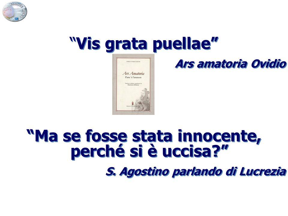 """""""Vis grata puellae"""" Ars amatoria Ovidio """"Ma se fosse stata innocente, perché si è uccisa?"""" S. Agostino parlando di Lucrezia """"Vis grata puellae"""" Ars am"""