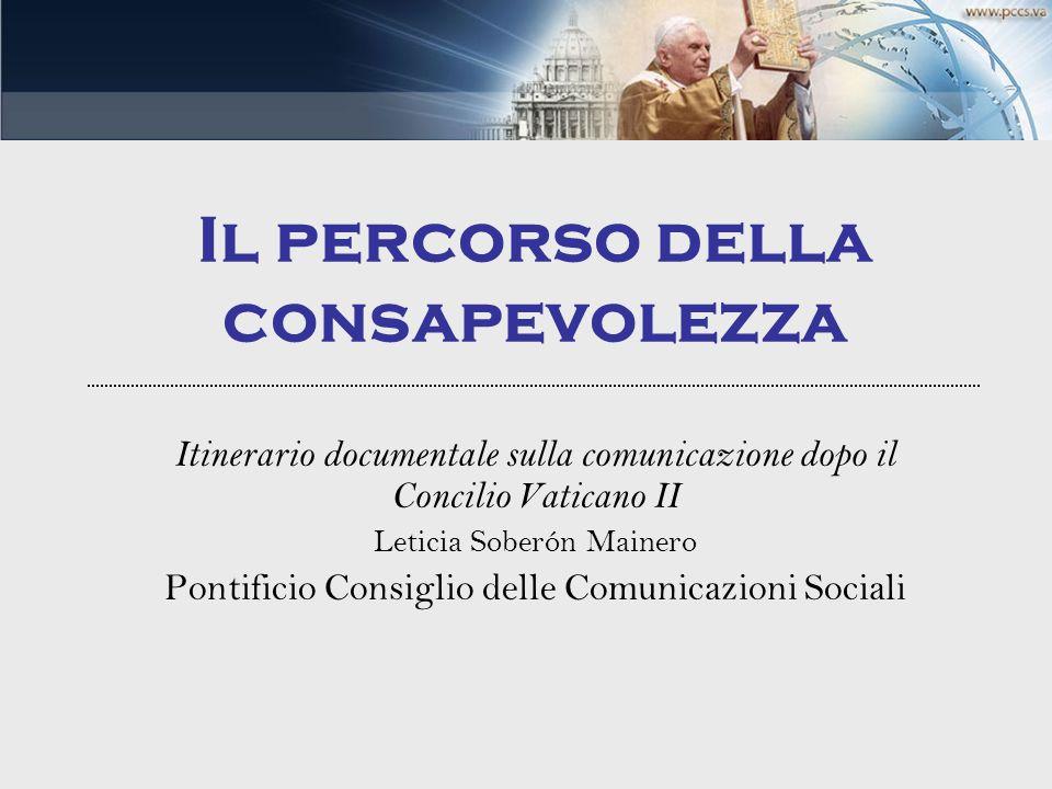 Il percorso della consapevolezza Itinerario documentale sulla comunicazione dopo il Concilio Vaticano II Leticia Soberón Mainero Pontificio Consiglio delle Comunicazioni Sociali