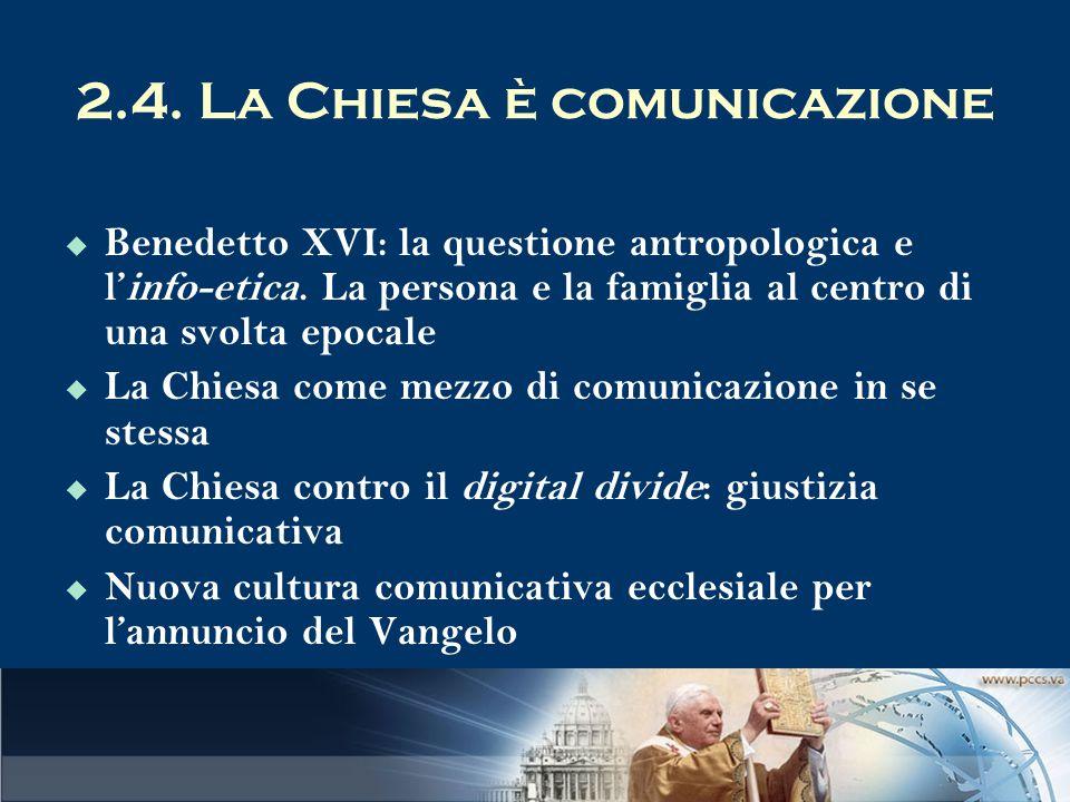 2.4.La Chiesa è comunicazione  Benedetto XVI: la questione antropologica e l'info-etica.