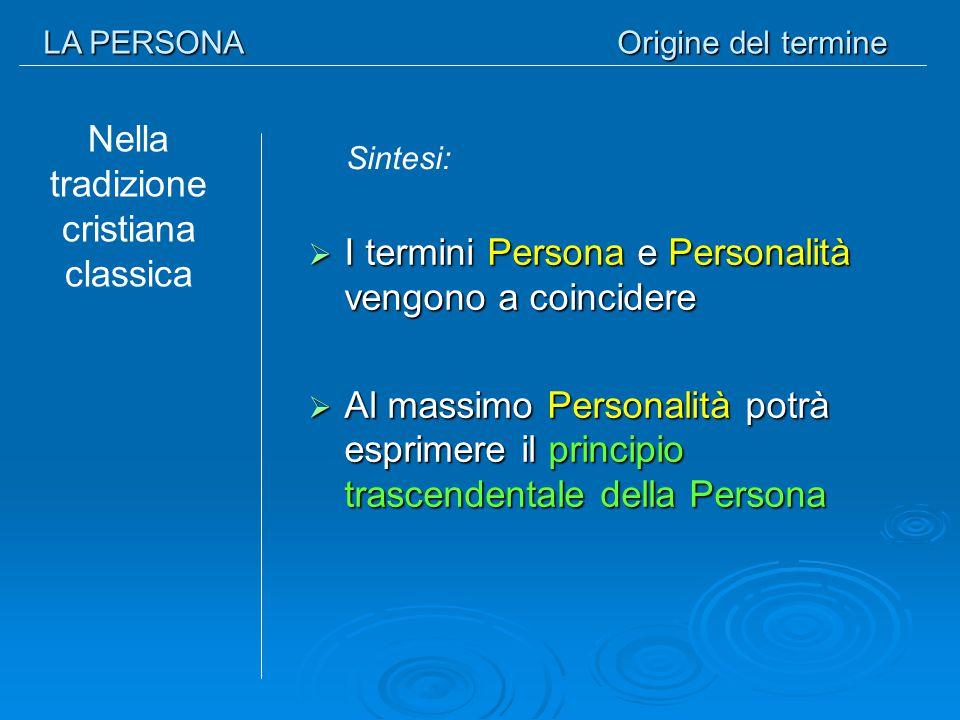 LA PERSONA Origine del termine Nella tradizione cristiana classica  I termini Persona e Personalità vengono a coincidere  Al massimo Personalità pot