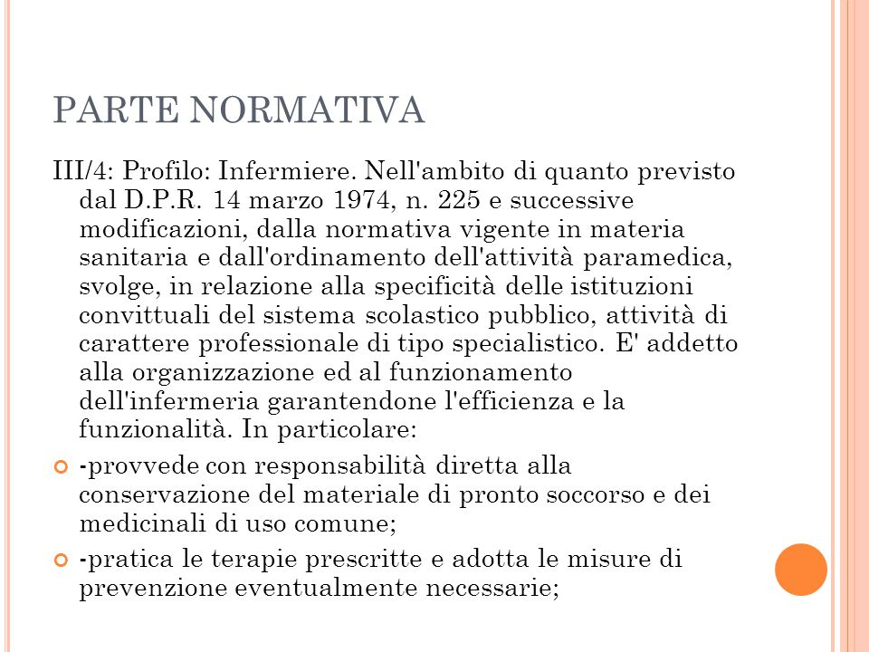PARTE NORMATIVA III/4: Profilo: Infermiere. Nell'ambito di quanto previsto dal D.P.R. 14 marzo 1974, n. 225 e successive modificazioni, dalla normativ