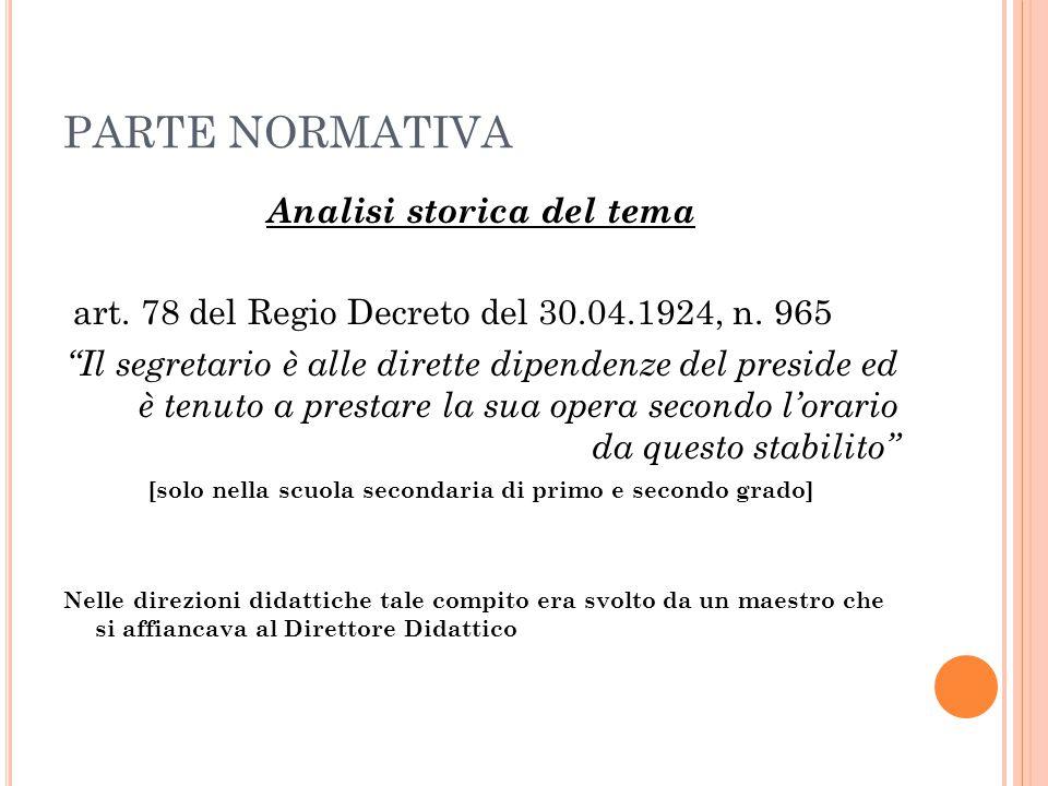 """PARTE NORMATIVA Analisi storica del tema art. 78 del Regio Decreto del 30.04.1924, n. 965 """"Il segretario è alle dirette dipendenze del preside ed è te"""