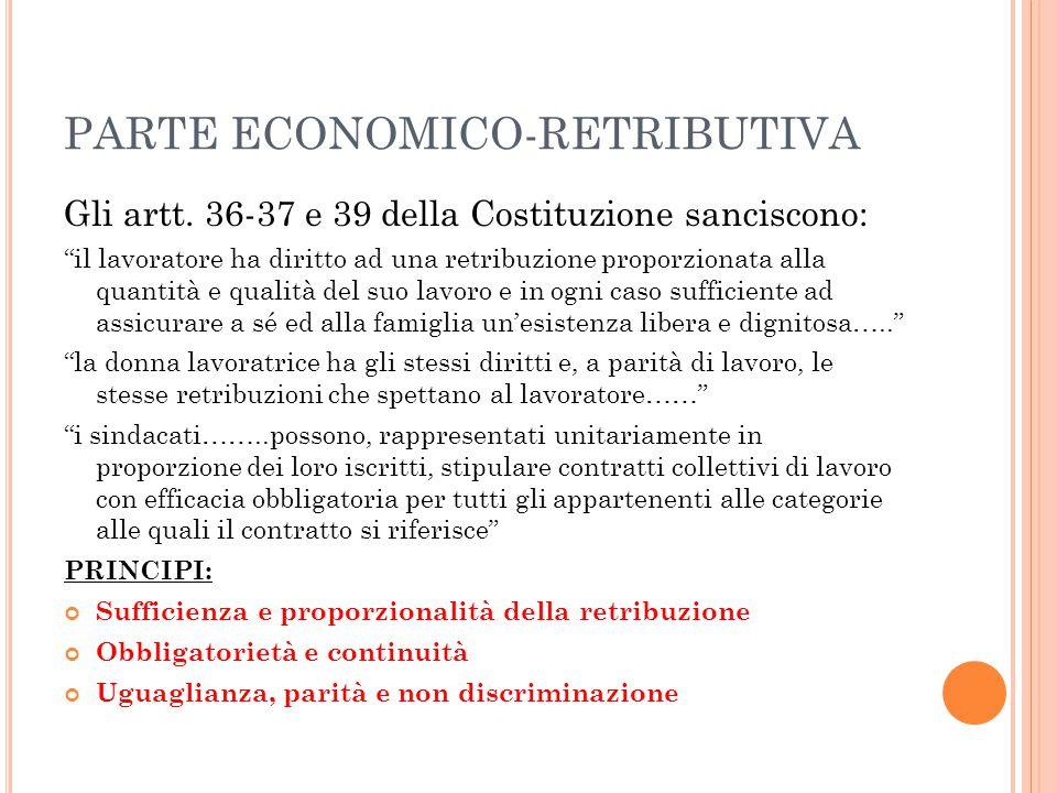 """PARTE ECONOMICO-RETRIBUTIVA Gli artt. 36-37 e 39 della Costituzione sanciscono: """"il lavoratore ha diritto ad una retribuzione proporzionata alla quant"""