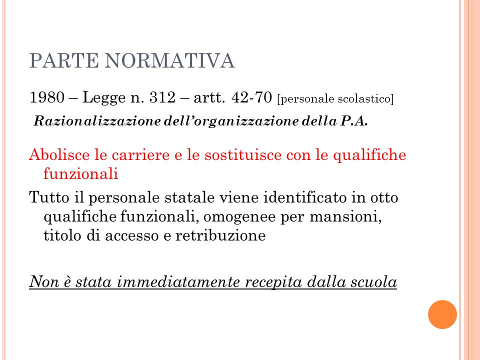PARTE NORMATIVA 1980 – Legge n. 312 – artt. 42-70 [personale scolastico] Razionalizzazione dell'organizzazione della P.A. Abolisce le carriere e le so