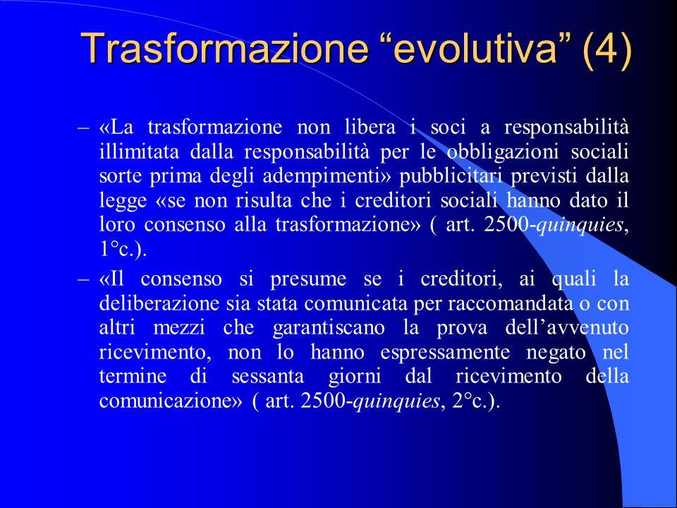 """Trasformazione """"evolutiva"""" (4) –«La trasformazione non libera i soci a responsabilità illimitata dalla responsabilità per le obbligazioni sociali sort"""