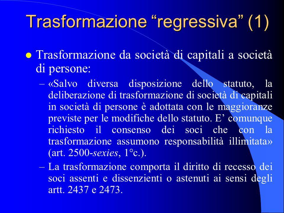 """Trasformazione """"regressiva"""" (1) l Trasformazione da società di capitali a società di persone: –«Salvo diversa disposizione dello statuto, la deliberaz"""