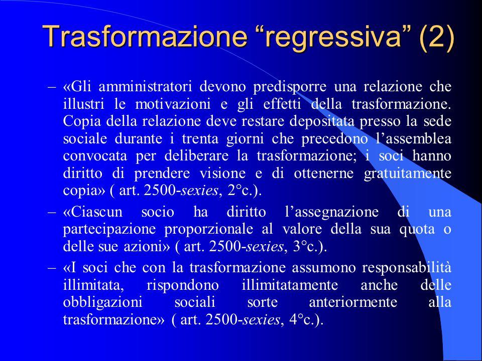 """Trasformazione """"regressiva"""" (2) –«Gli amministratori devono predisporre una relazione che illustri le motivazioni e gli effetti della trasformazione."""