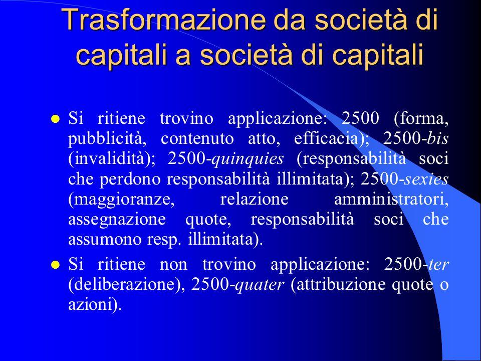 Trasformazione da società di capitali a società di capitali l Si ritiene trovino applicazione: 2500 (forma, pubblicità, contenuto atto, efficacia); 25