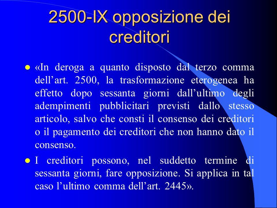 2500-IX opposizione dei creditori l «In deroga a quanto disposto dal terzo comma dell'art. 2500, la trasformazione eterogenea ha effetto dopo sessanta