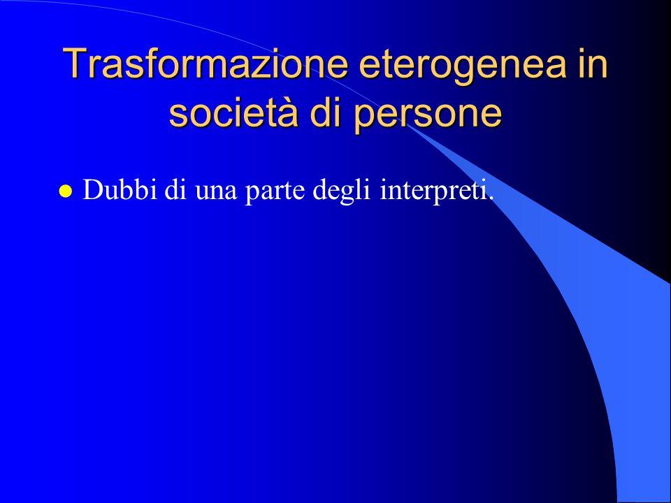 Trasformazione eterogenea in società di persone l Dubbi di una parte degli interpreti.