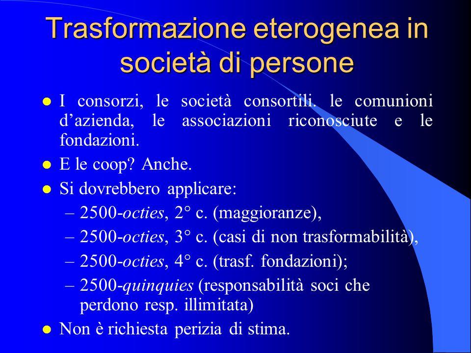 Trasformazione eterogenea in società di persone l I consorzi, le società consortili. le comunioni d'azienda, le associazioni riconosciute e le fondazi