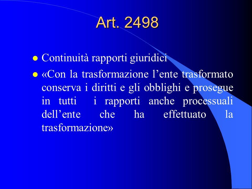 Art. 2498 l Continuità rapporti giuridici l «Con la trasformazione l'ente trasformato conserva i diritti e gli obblighi e prosegue in tutti i rapporti