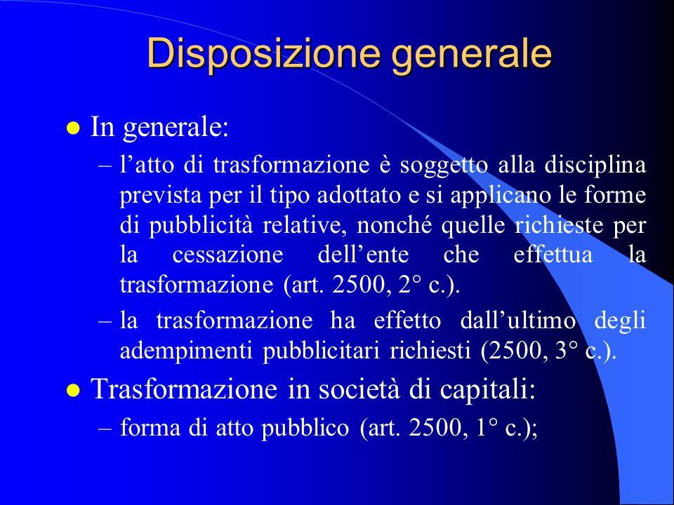 Disposizione generale l In generale: –l'atto di trasformazione è soggetto alla disciplina prevista per il tipo adottato e si applicano le forme di pub