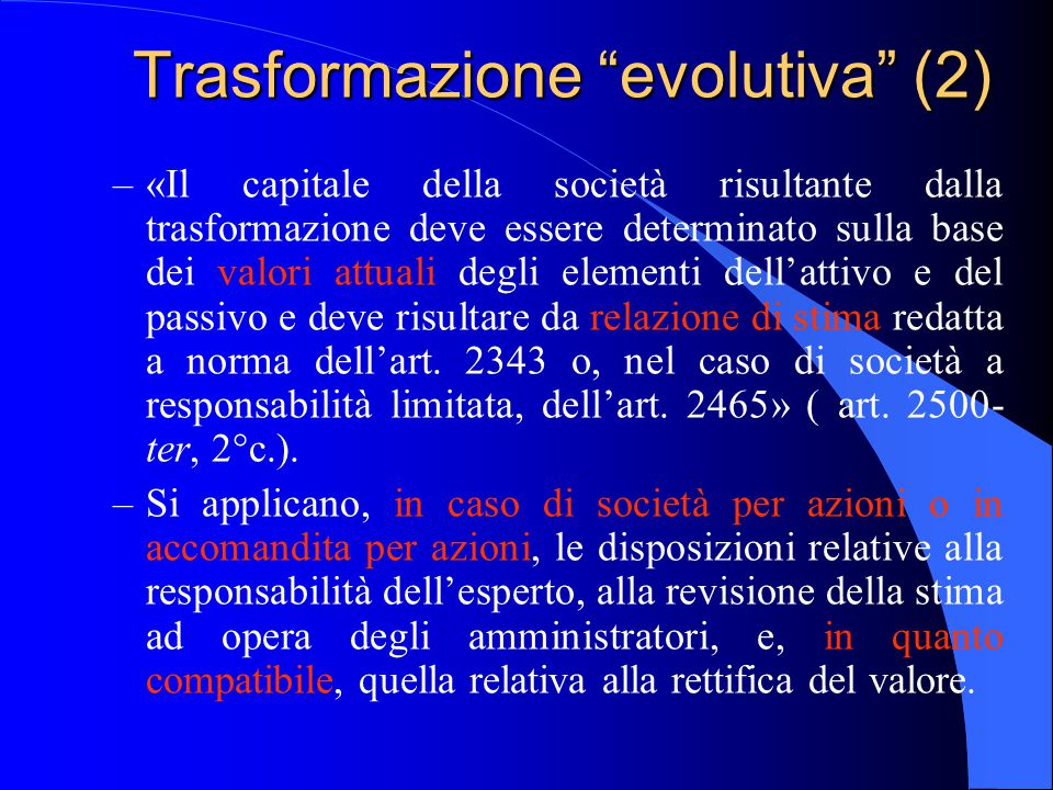 """Trasformazione """"evolutiva"""" (2) –«Il capitale della società risultante dalla trasformazione deve essere determinato sulla base dei valori attuali degli"""