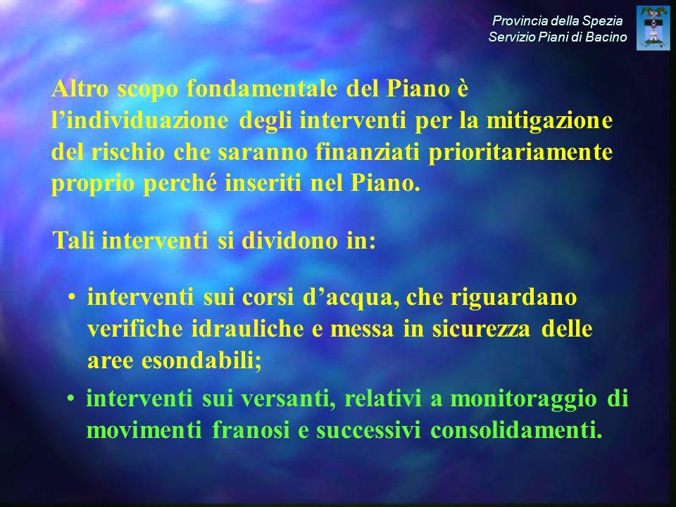 Altro scopo fondamentale del Piano è l'individuazione degli interventi per la mitigazione del rischio che saranno finanziati prioritariamente proprio perché inseriti nel Piano.