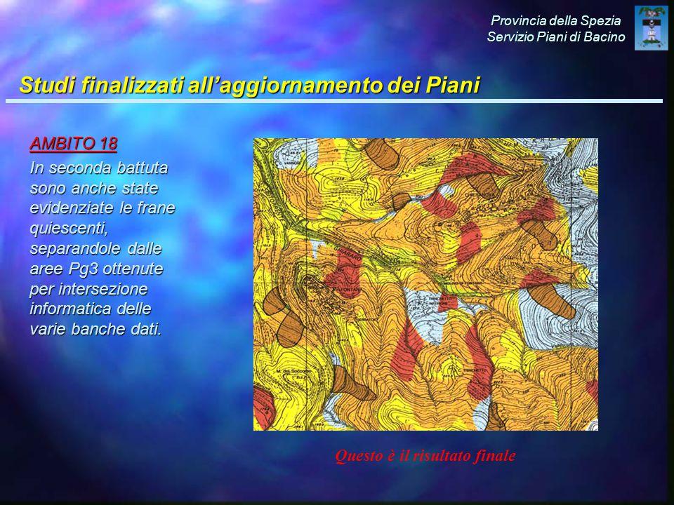 Provincia della Spezia Servizio Piani di Bacino AMBITO 18 In seconda battuta sono anche state evidenziate le frane quiescenti, separandole dalle aree Pg3 ottenute per intersezione informatica delle varie banche dati.