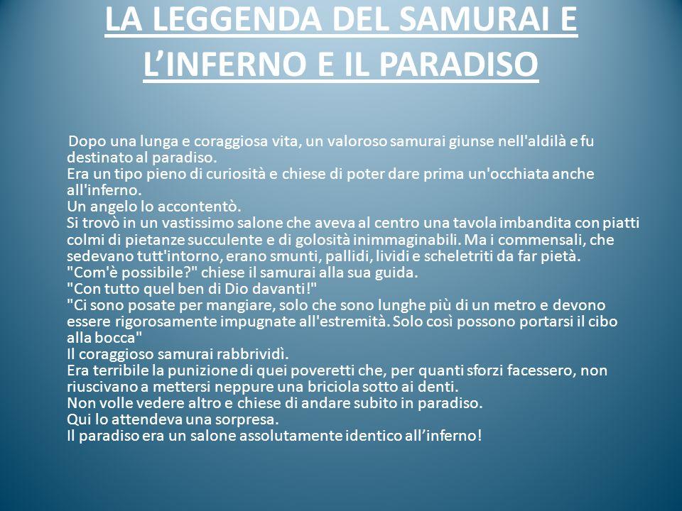 LA LEGGENDA DEL SAMURAI E L'INFERNO E IL PARADISO Dopo una lunga e coraggiosa vita, un valoroso samurai giunse nell'aldilà e fu destinato al paradiso.