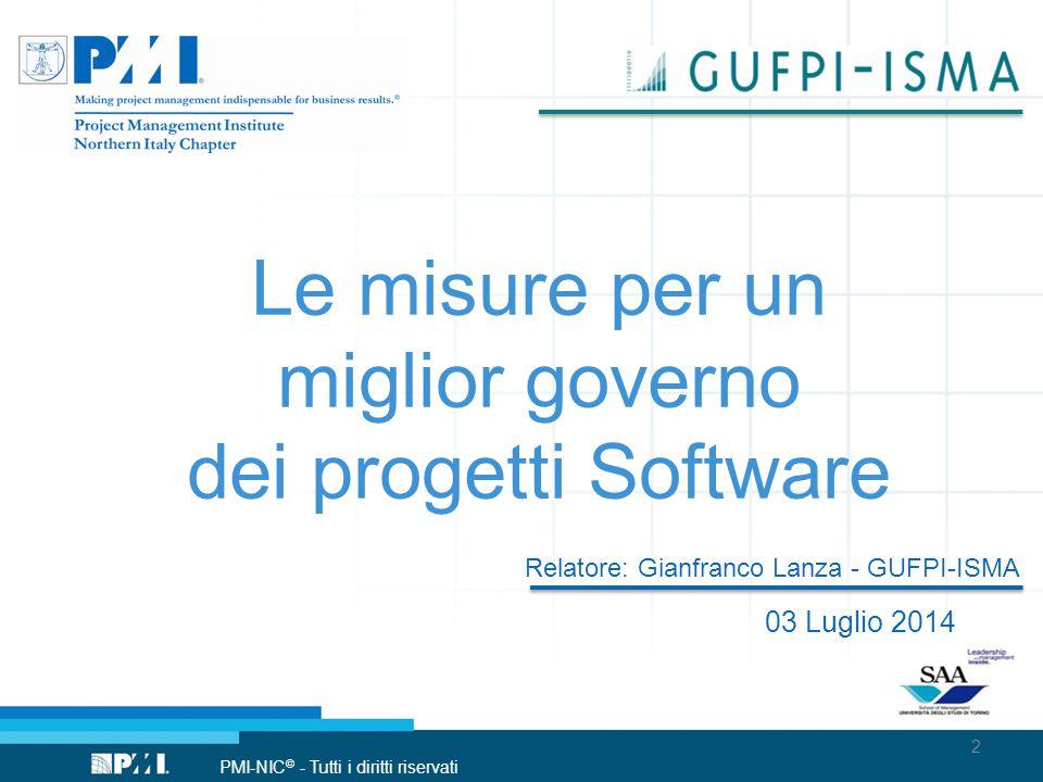 PMI-NIC © - Tutti i diritti riservati 03 Luglio 2014 Le misure per un miglior governo dei progetti Software Relatore: Gianfranco Lanza - GUFPI-ISMA 2