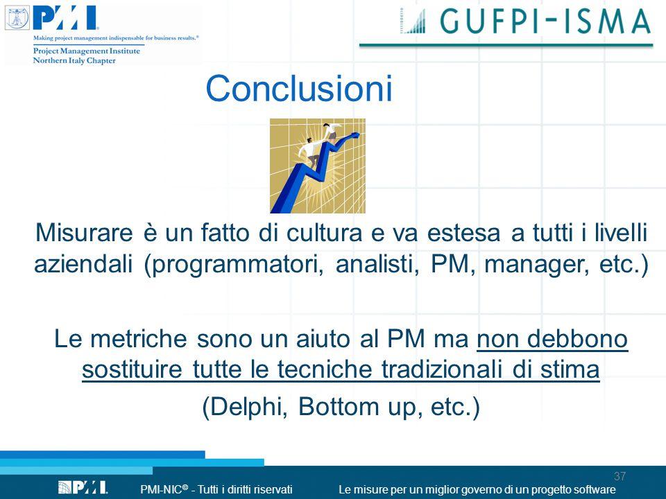 PMI-NIC © - Tutti i diritti riservatiLe misure per un miglior governo di un progetto software Conclusioni Misurare è un fatto di cultura e va estesa a