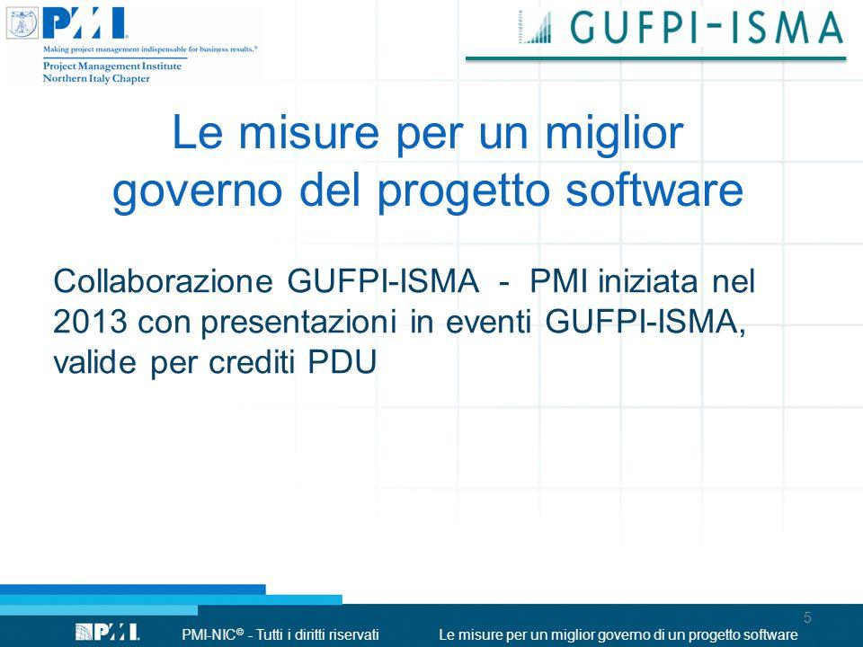 PMI-NIC © - Tutti i diritti riservatiLe misure per un miglior governo di un progetto software Non si può governare ciò che non si controlla, non si può controllare ciò che non si misura (Tom De Marco) Perché misurare.