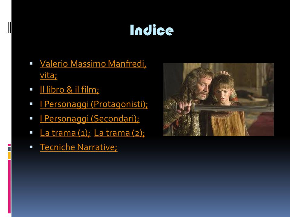 Indice  Valerio Massimo Manfredi, vita; Valerio Massimo Manfredi, vita;  Il libro & il film; Il libro & il film;  I Personaggi (Protagonisti); I Pe