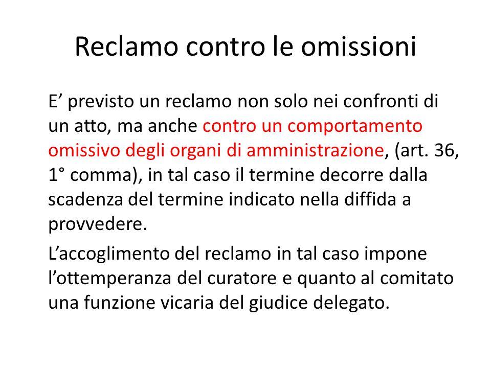 Reclamo contro le omissioni E' previsto un reclamo non solo nei confronti di un atto, ma anche contro un comportamento omissivo degli organi di amministrazione, (art.