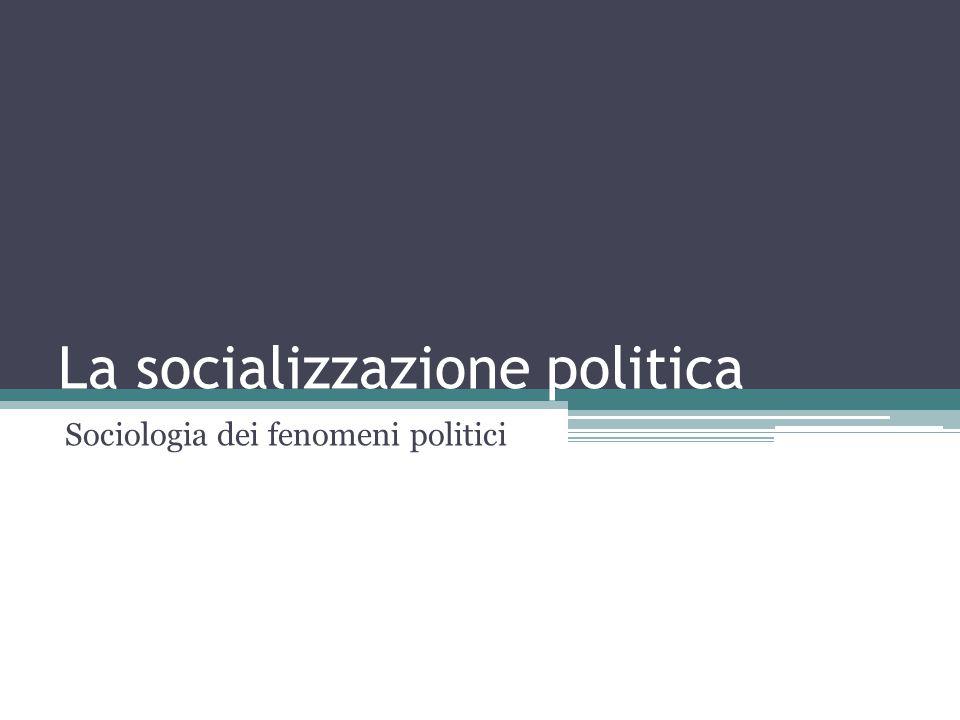 La socializzazione politica Sociologia dei fenomeni politici