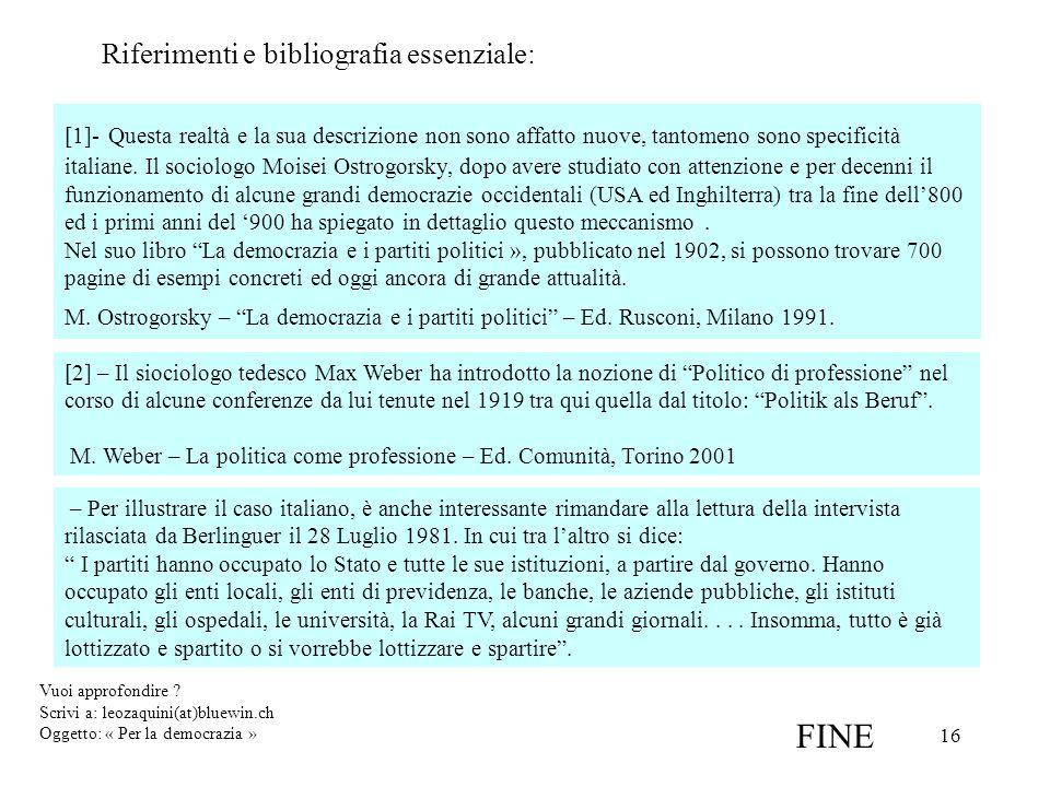 16 FINE [1]- Questa realtà e la sua descrizione non sono affatto nuove, tantomeno sono specificità italiane. Il sociologo Moisei Ostrogorsky, dopo ave