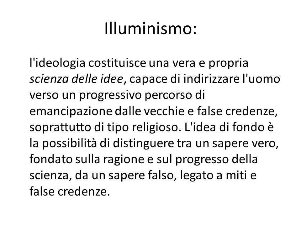 Illuminismo: l'ideologia costituisce una vera e propria scienza delle idee, capace di indirizzare l'uomo verso un progressivo percorso di emancipazion