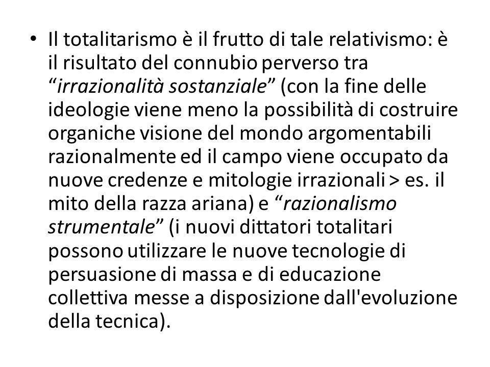 """Il totalitarismo è il frutto di tale relativismo: è il risultato del connubio perverso tra """"irrazionalità sostanziale"""" (con la fine delle ideologie vi"""