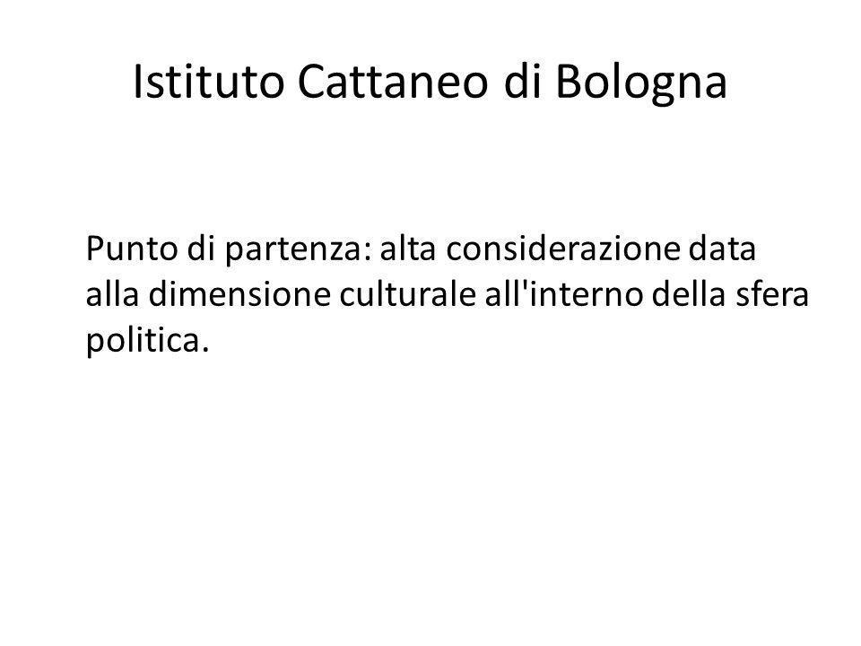Istituto Cattaneo di Bologna Punto di partenza: alta considerazione data alla dimensione culturale all'interno della sfera politica.