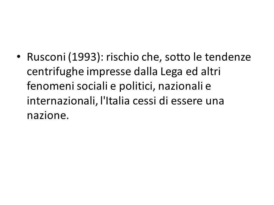 Rusconi (1993): rischio che, sotto le tendenze centrifughe impresse dalla Lega ed altri fenomeni sociali e politici, nazionali e internazionali, l'Ita