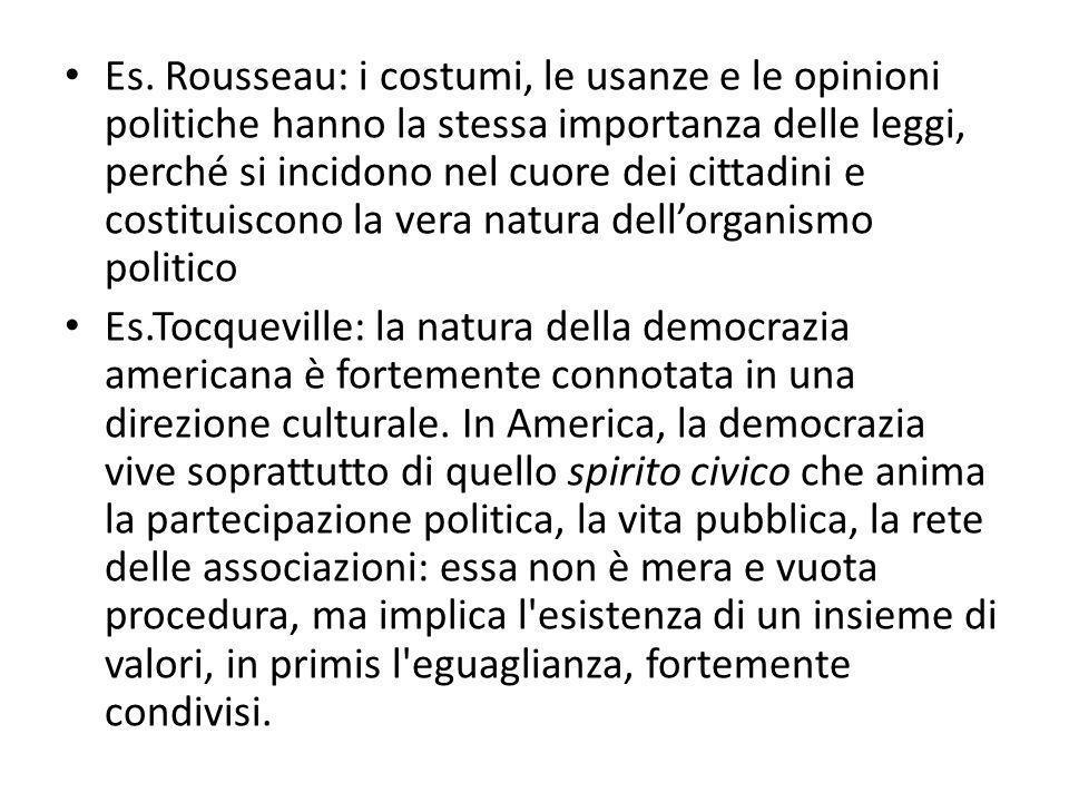 Es. Rousseau: i costumi, le usanze e le opinioni politiche hanno la stessa importanza delle leggi, perché si incidono nel cuore dei cittadini e costit