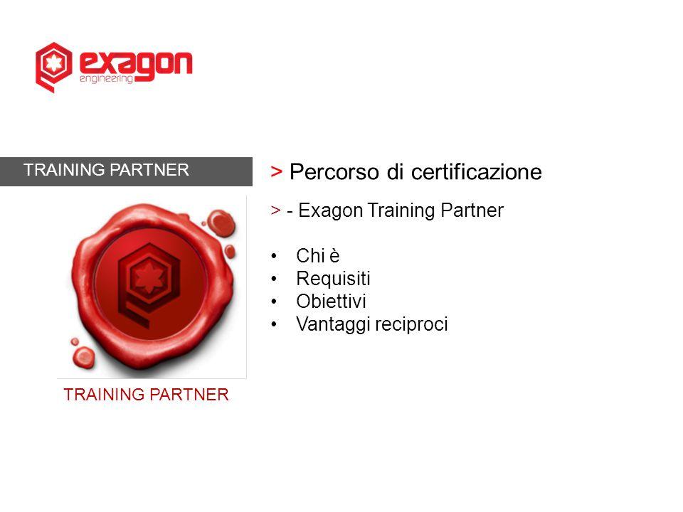 TRAINING PARTNER > Percorso di certificazione > - Exagon Training Partner Chi è Requisiti Obiettivi Vantaggi reciproci TRAINING PARTNER