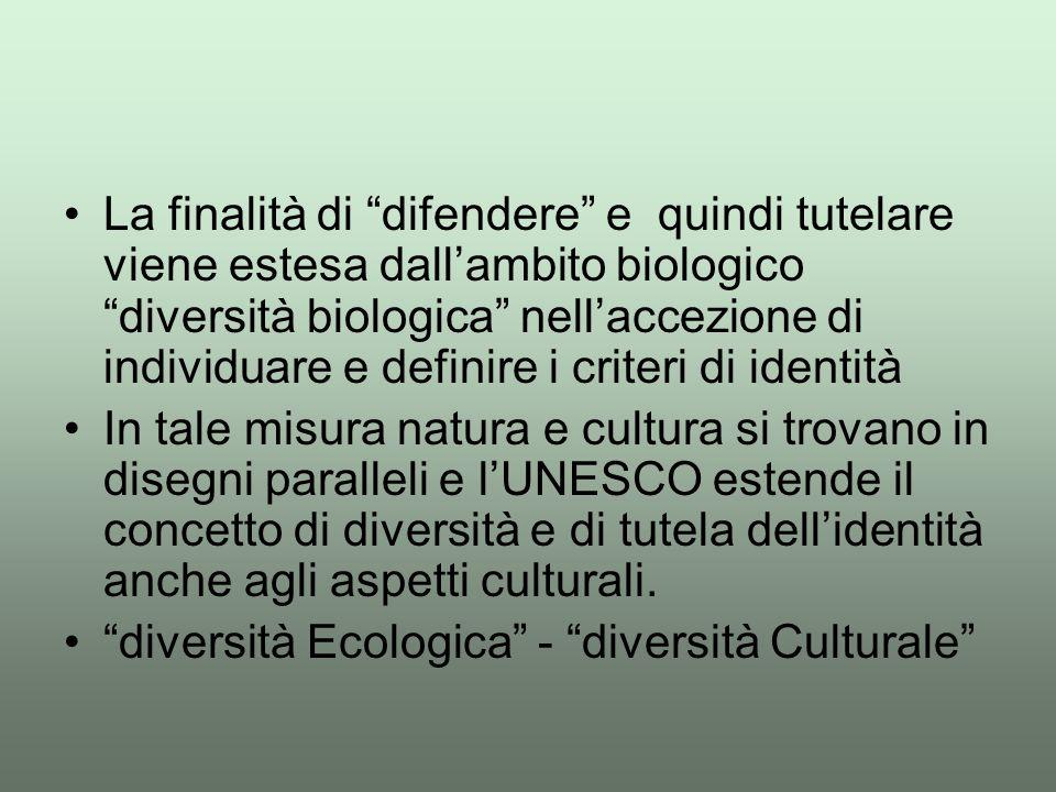 """La finalità di """"difendere"""" e quindi tutelare viene estesa dall'ambito biologico """"diversità biologica"""" nell'accezione di individuare e definire i crite"""
