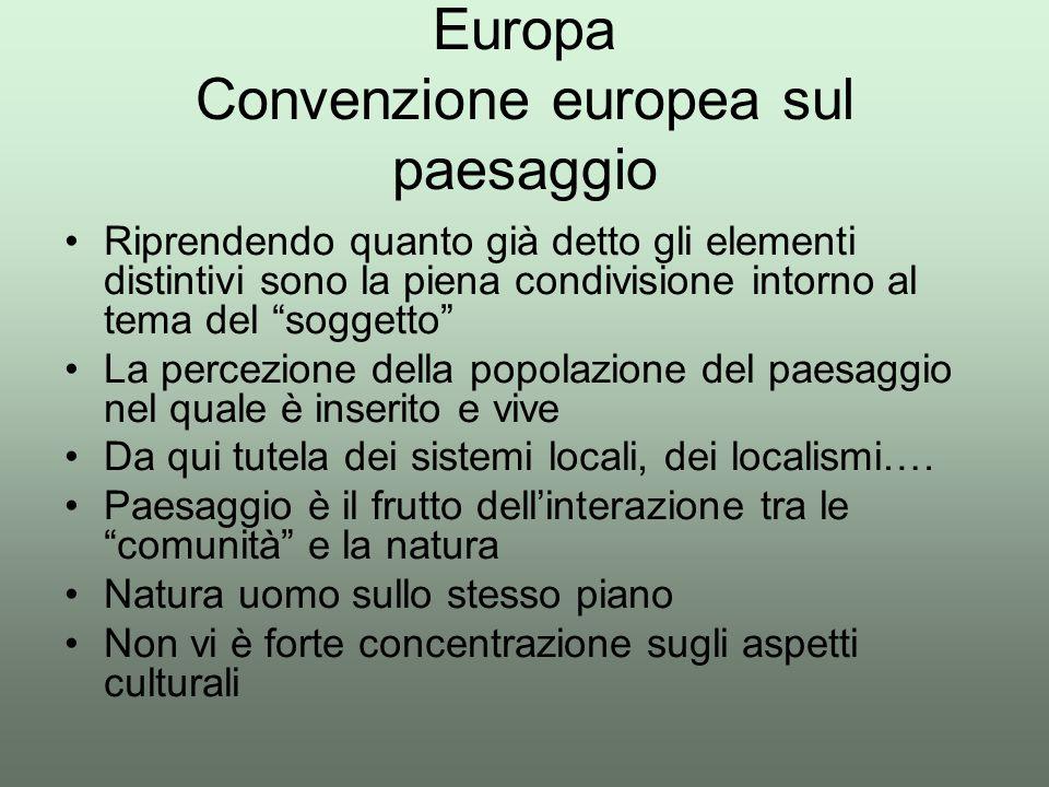 """Europa Convenzione europea sul paesaggio Riprendendo quanto già detto gli elementi distintivi sono la piena condivisione intorno al tema del """"soggetto"""