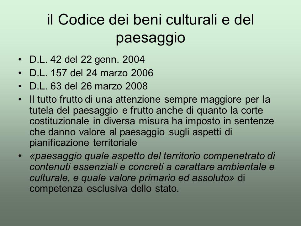 il Codice dei beni culturali e del paesaggio D.L. 42 del 22 genn. 2004 D.L. 157 del 24 marzo 2006 D.L. 63 del 26 marzo 2008 Il tutto frutto di una att