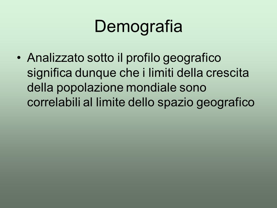 Demografia Analizzato sotto il profilo geografico significa dunque che i limiti della crescita della popolazione mondiale sono correlabili al limite d