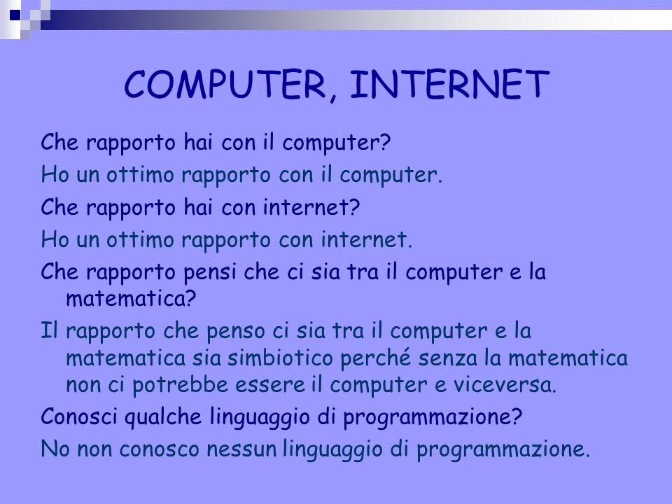 COMPUTER, INTERNET Che rapporto hai con il computer? Ho un ottimo rapporto con il computer. Che rapporto hai con internet? Ho un ottimo rapporto con i