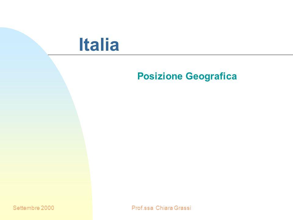 Settembre 2000Prof.ssa Chiara Grassi Italia Posizione Geografica