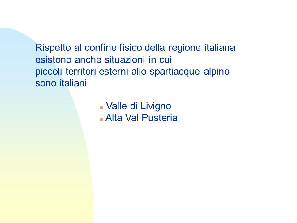 Rispetto al confine fisico della regione italiana esistono anche situazioni in cui piccoli territori esterni allo spartiacque alpino sono italiani Valle di Livigno Alta Val Pusteria