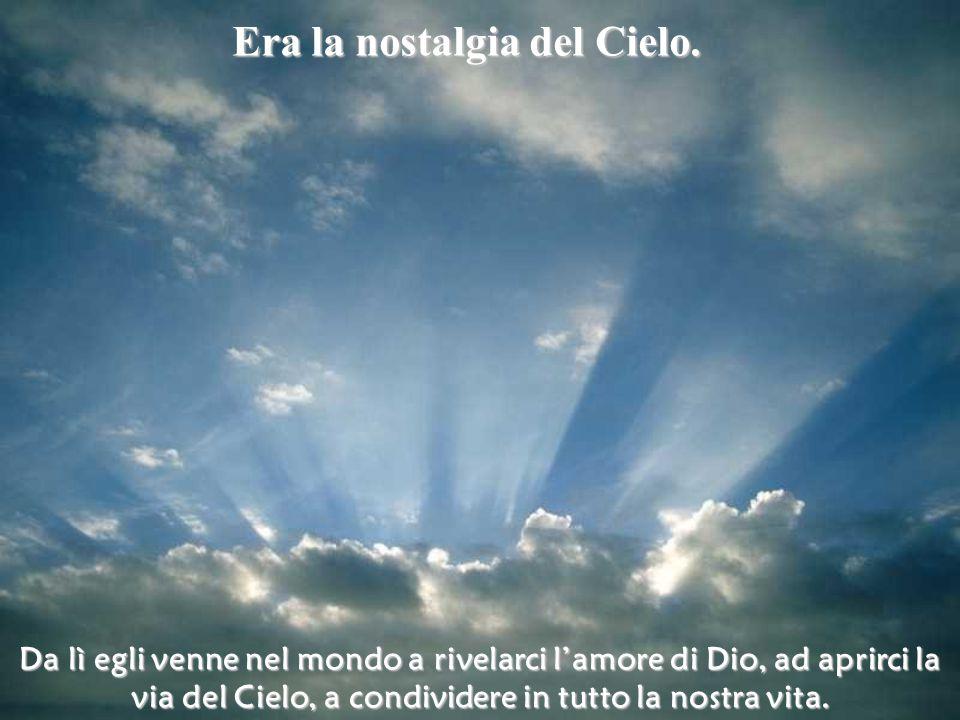 Da lì egli venne nel mondo a rivelarci l'amore di Dio, ad aprirci la via del Cielo, a condividere in tutto la nostra vita.