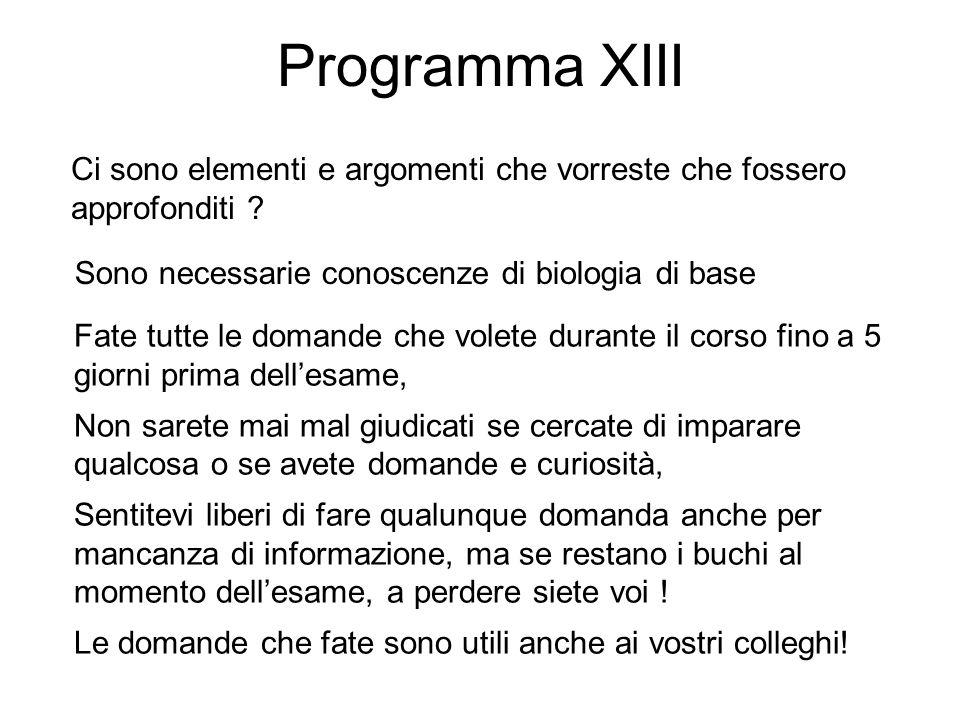 Programma XIII Ci sono elementi e argomenti che vorreste che fossero approfonditi ? Sono necessarie conoscenze di biologia di base Fate tutte le doman