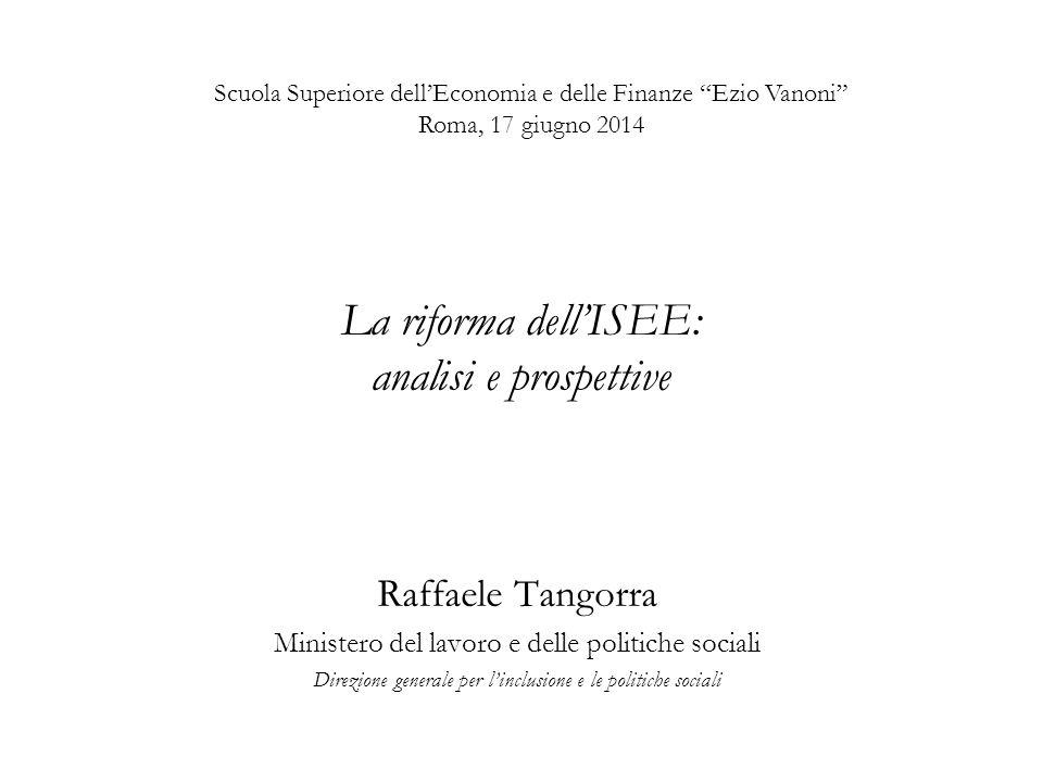 La riforma dell'ISEE: analisi e prospettive Raffaele Tangorra Ministero del lavoro e delle politiche sociali Direzione generale per l'inclusione e le